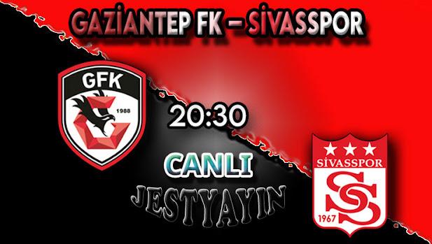 Gaziantep FK – Sivasspor canlı maç izle