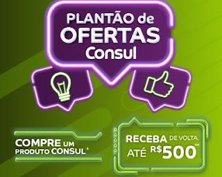 Cadastrar Plantão de Ofertas Consul Até R$500 - Receber Dinheiro de Volta