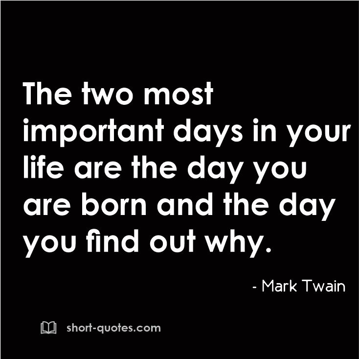 The Two Most Important Days In Your Life Are The Day You Are Born Extraordinary Important Life Quotes