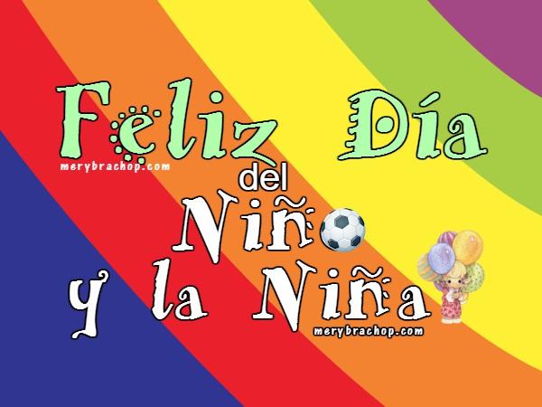 Tarjeta para niños en el día del niño y la niña. Felicidades niños. 30 de Abril, México, Julio 2016 Venezuela. Frases por Mery Bracho.