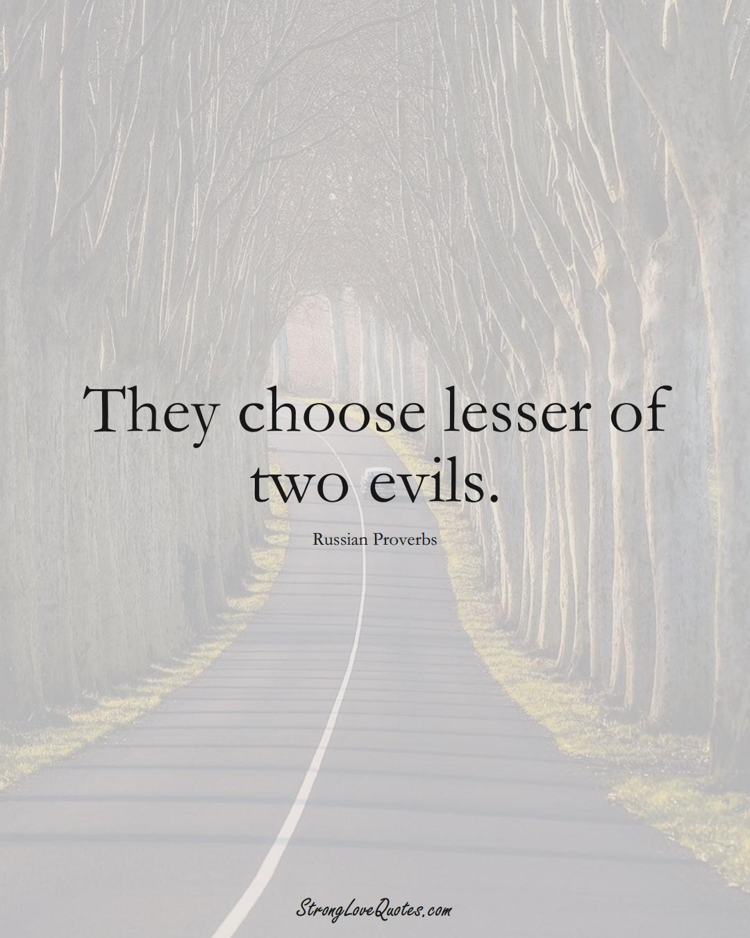 They choose lesser of two evils. (Russian Sayings);  #AsianSayings