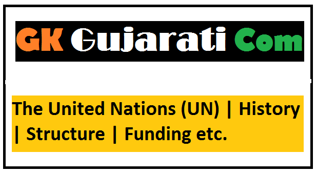 The United Nations (UN) | History | Structure | Funding etc.