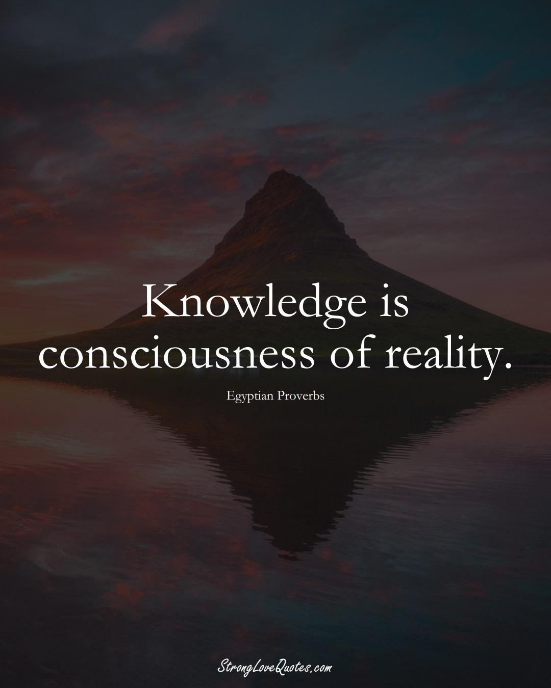 Knowledge is consciousness of reality. (Egyptian Sayings);  #MiddleEasternSayings