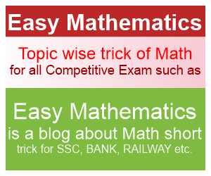 Easy Mathematics is a blog in which we Know the Topic Wise Tricks of Math for all competitive exam in Hindi . Here we shared Mathematics Shortcuts in solution for All Competitive Exam Preparations such as SSC, IBPS, Clerk and others