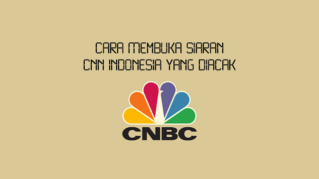 Cara Membuka Siaran CNBC Indonesia yang Diacak