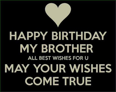 Happy Birthday wishes for brother: happy birthday my brother all best wishes for u may your wishes come true