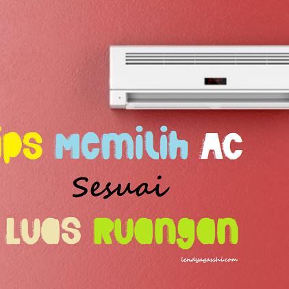 Tips Memilih AC Sesuai dengan  Luas Ruangan