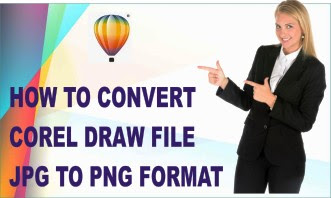 How to Convert Corel Draw File Jpg to Png Format