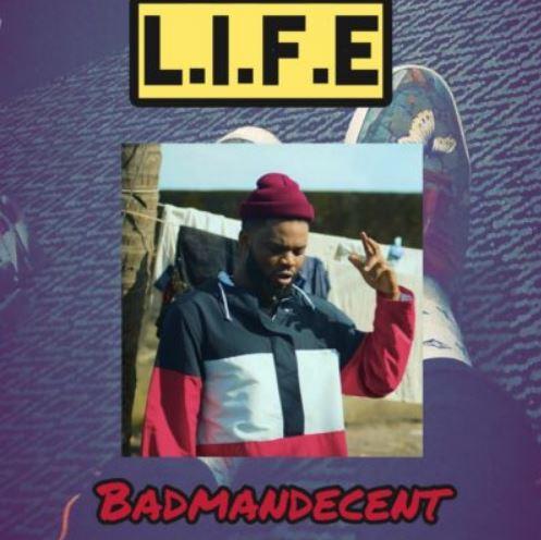 Audio/Video: BadmanDecent – L.I.F.E