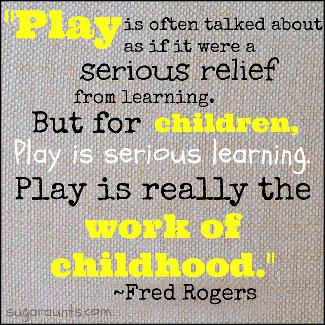 Quote from Fred Rogers: Play is the work of childhood