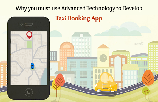 Here's why you must use Advanced technology to Develop Taxi Booking App