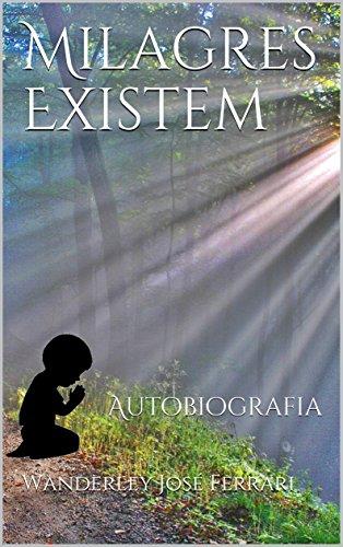 Milagres Existem: Autobiografia - Wanderley José Ferrari
