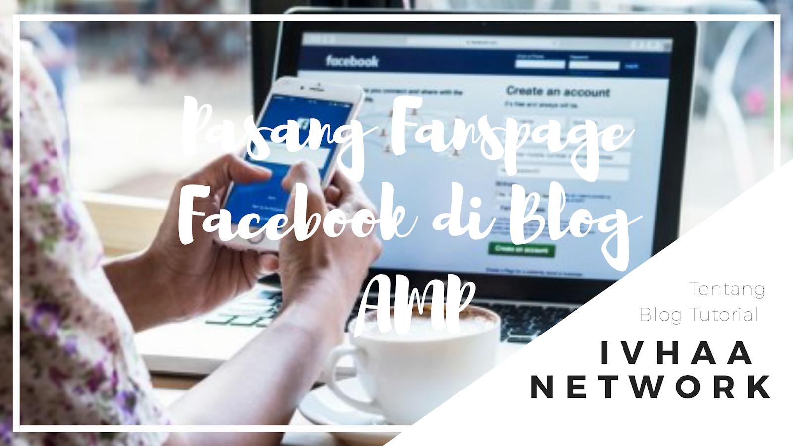 Cara Memasang Fanspage Facebook Pada Blog AMP