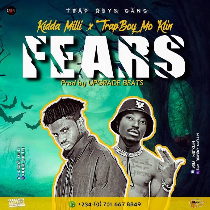 MUSIC: Kidda Milli Ft Trapboy Mo'Klin - Fears (Prod. Upgrade)