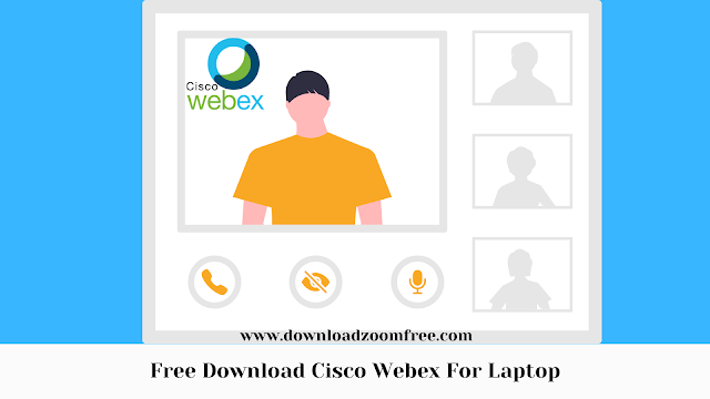 Free Download Cisco Webex For Laptop