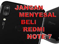 Jangan Membeli Redmi Note 7 Sekarang