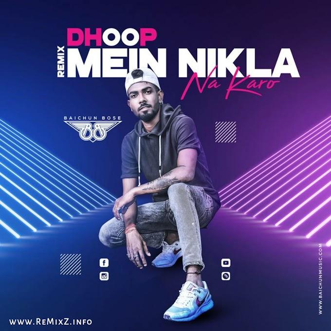 Dhoop Mein Nikla Na Karo (Remix) - DJ Baichun