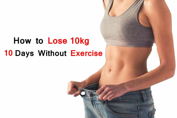 How to Lose 10kg in 10 Days Without Exercise