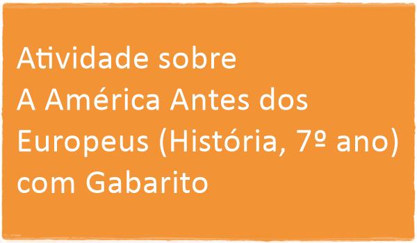 atividade-sobre-america-antes-dos-europeus-historia-7-ano-com-gabarito