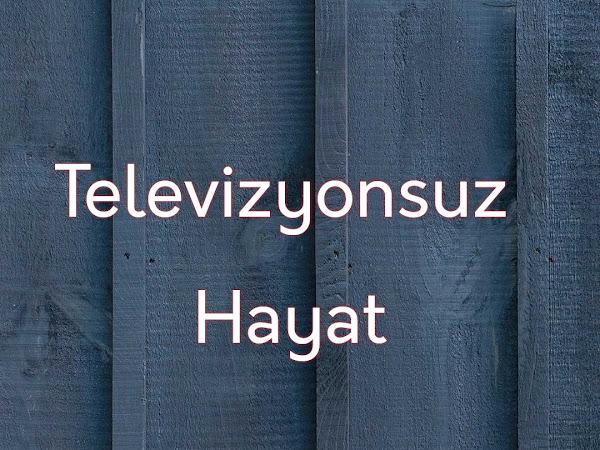 Televizyonsuz Hayat