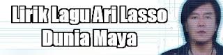 Lirik Lagu Ari Lasso - Dunia Maya