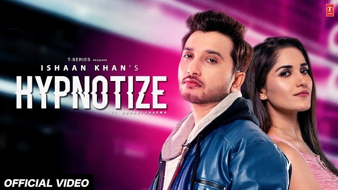 Hypnotize Video Song | New video Song 2020 | Ishaan Khan | Ruhani Sharma