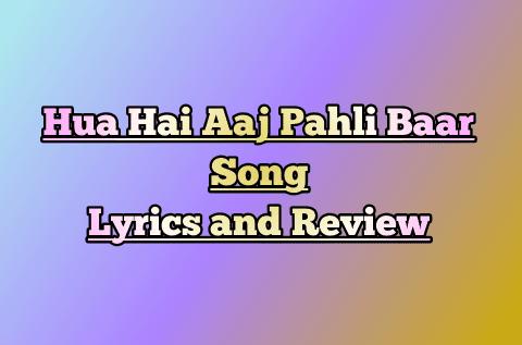 hua-hai-aaj-pahli-baar-song-lyrics-and-review-in-hindi