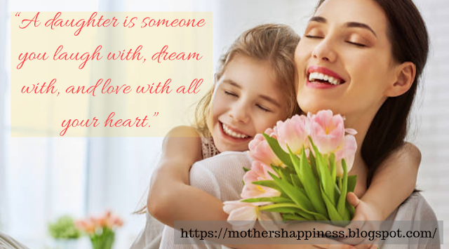 A daughter is someone you laugh with, dream with, and love with all your heart