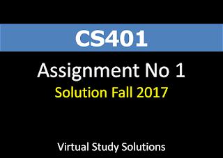CS401 Assignment No 1 Solution Fall 2017