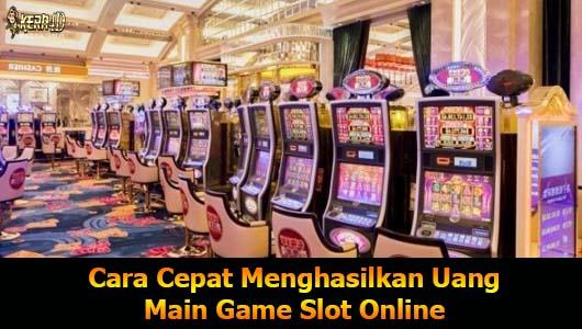 Cara Cepat Menghasilkan Uang Main Game Slot Online