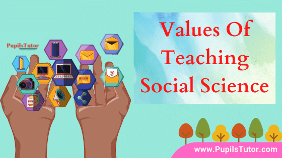 Describe Values And Importance Of Teaching Social Science In Points   What Is Social Studies What Are Its Values – Disciplinary, Cultural, Vocational, Internationalist, Information,  Nationalistic, Political , Ethical , Educational