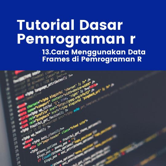 Tutorial R : Cara Menggunakan Data Frames di Pemrograman R