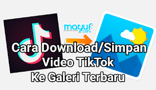 Cara Download/Simpan Video TikTok Ke Galeri Terbaru