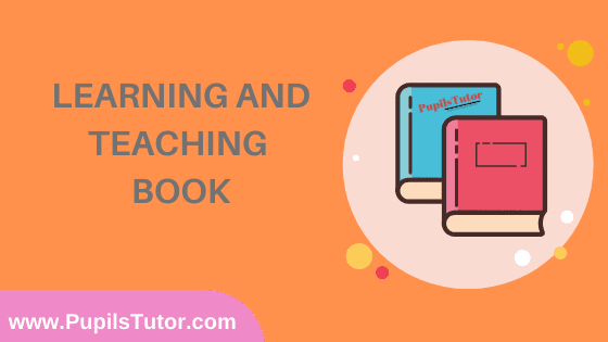 Learning And Teaching Book in English Medium Free Download PDF for B.Ed 1st And 2nd Year / All Semesters And All Courses - www.PupilsTutor.Com