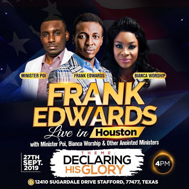 EVENT:  Minister Poi is set to host Frank EdwardsLIVE in Houston in a concert tagged: DECLARING HIS GLORY