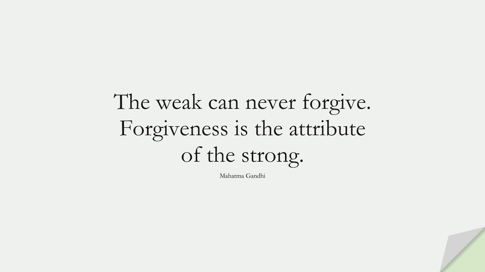 The weak can never forgive. Forgiveness is the attribute of the strong. (Mahatma Gandhi);  #LoveQuotes