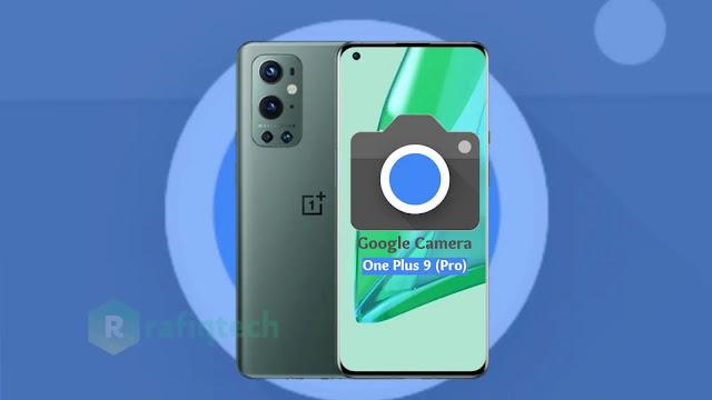 تحميل جوجل كاميرا لهاتف ون بلس 9 (برو) | GCAM OnePlus 9 (Pro)