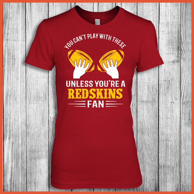 You Can't Play With These Unless You're A Redskins Fan Shirt