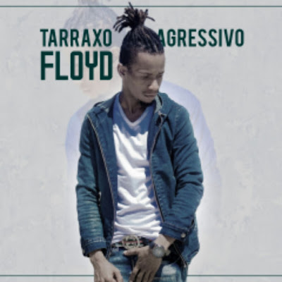Floyd – Tarraxo Agressivo Download.