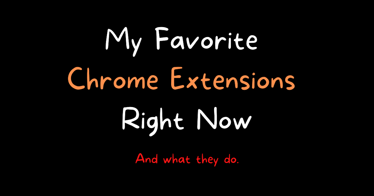 My Favorite Chrome Extensions Right Now - And What They Do