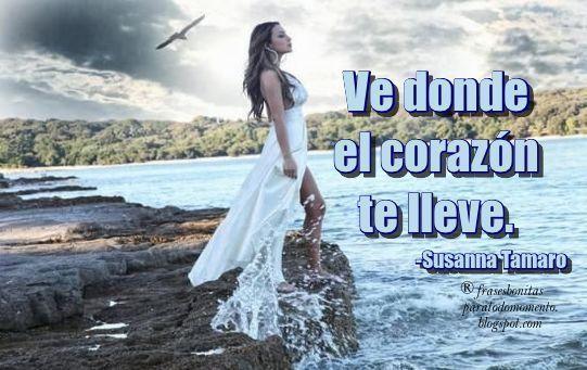 Frases Bonitas Para Todo Momento Ve Donde El Corazón Te