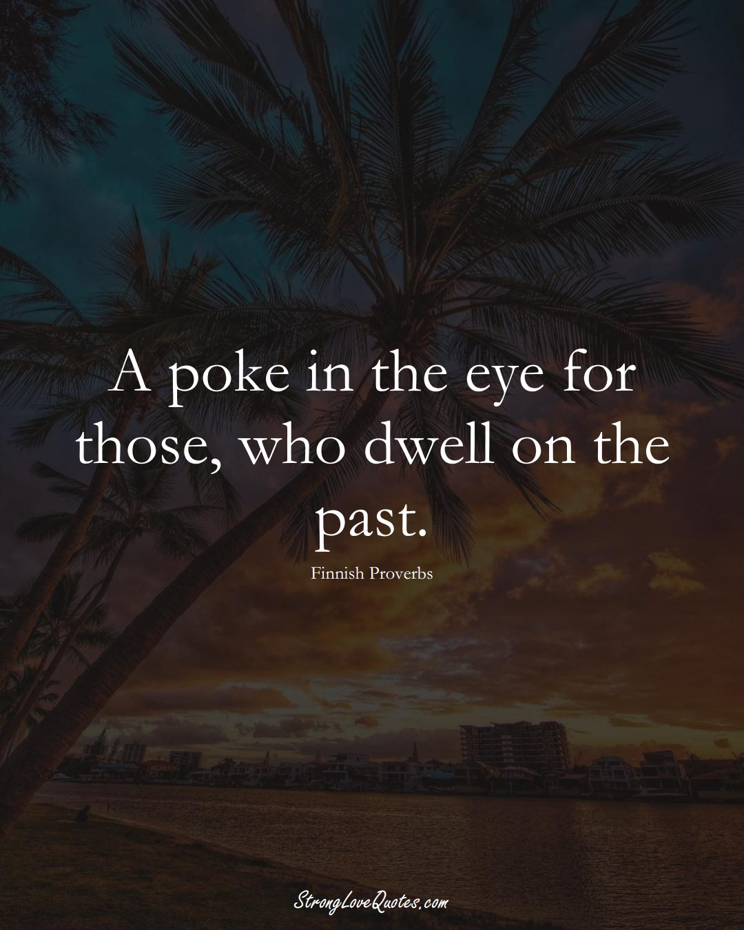 A poke in the eye for those, who dwell on the past. (Finnish Sayings);  #EuropeanSayings