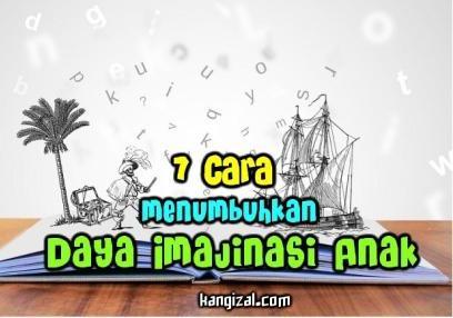 7 Cara menumbuhkan daya imajinasi anak kangizal.com faizalhusaeni.com