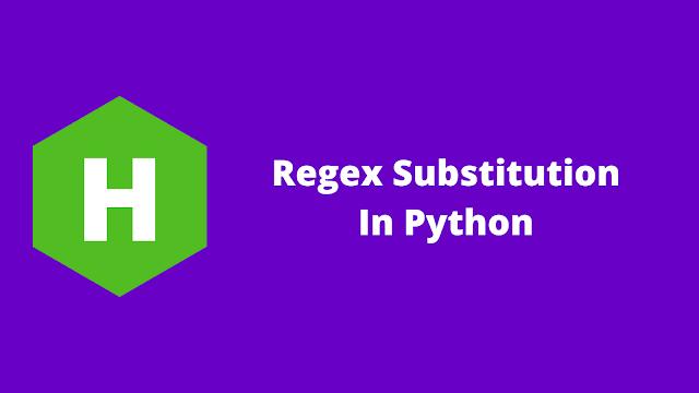 HackerRank Regex Substitution in python problem solution