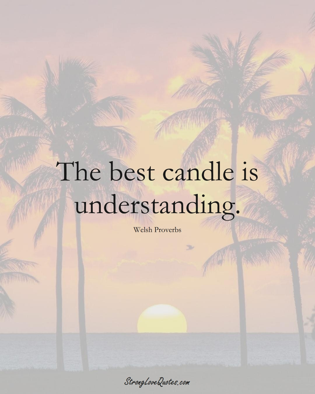 The best candle is understanding. (Welsh Sayings);  #EuropeanSayings