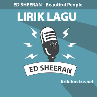 Lirik Lagu Beautiful People - Ed Sheeran Feat. Khalid - Lirik Lagu Barat