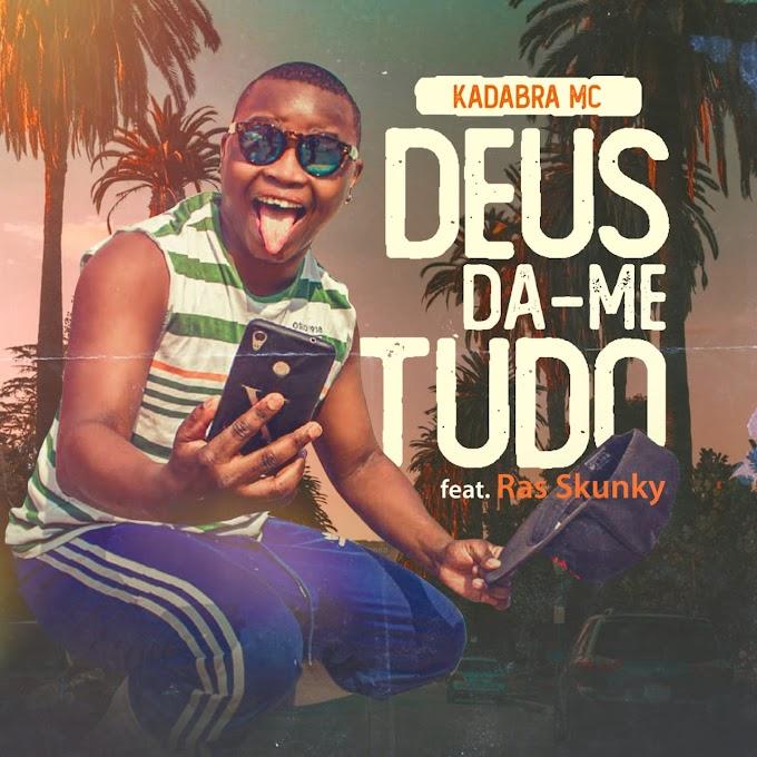 Kadabra Mc – Deus Dá-me Tudo (Feat. Ras Skunk) [#Recente]