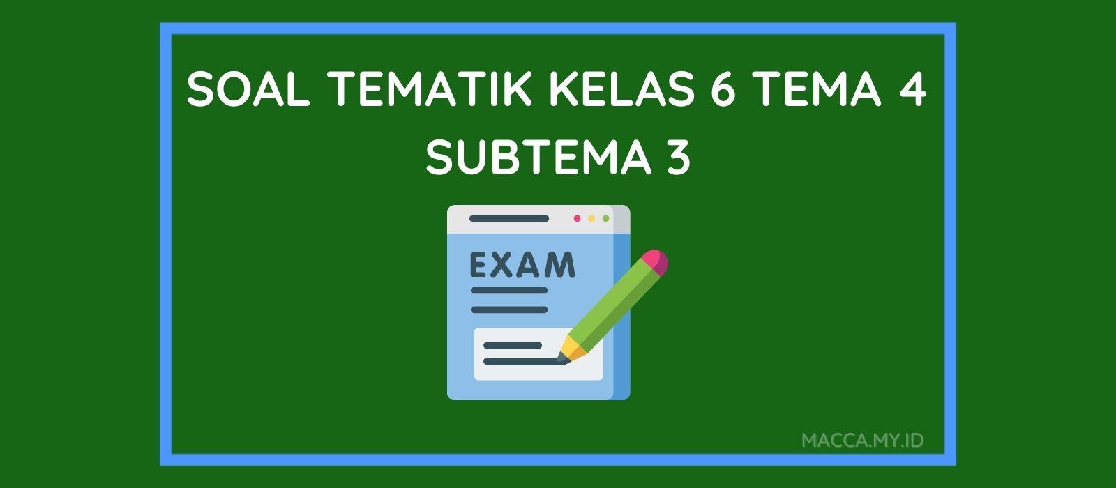 Soal Tematik Kelas 6 Tema 4 Subtema 3 dan Kunci Jawaban