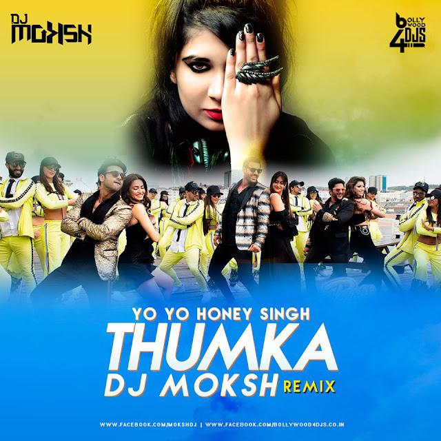 Thumka Remix, Thumka (Yo Yo Honey Singh) new Song, Thumka Remix Dj Moksh
