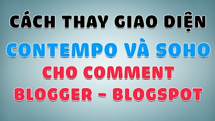 Cách đổi giao diện Contempo, Soho cho hệ thống Comment Blogspot